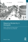 Mapping Modernity in Shanghai : Space, Gender, and Visual Culture in the Sojourners' City, 1853-98 - eBook