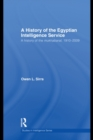 The Egyptian Intelligence Service : A History of the Mukhabarat, 1910-2009 - eBook