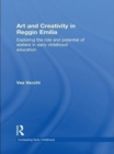 Art and Creativity in Reggio Emilia : Exploring the Role and Potential of Ateliers in Early Childhood Education - eBook