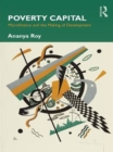 Poverty Capital : Microfinance and the Making of Development - eBook