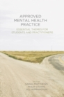 Approved Mental Health Practice : Essential Themes for Students and Practitioners - Book