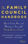 The Family Council Handbook : How to Create, Run, and Maintain a Successful Family Business Council - eBook
