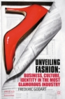 Unveiling Fashion : Business, Culture, and Identity in the Most Glamorous Industry - eBook