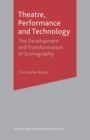 Theatre, Performance and Technology : The Development and Transformation of Scenography - Book