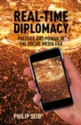 Real-Time Diplomacy : Politics and Power in the Social Media Era - eBook