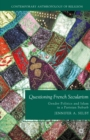 Questioning French Secularism : Gender Politics and Islam in a Parisian Suburb - eBook