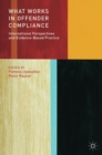 What Works in Offender Compliance : International Perspectives and Evidence-Based Practice - eBook