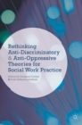 Rethinking Anti-Discriminatory and Anti-Oppressive Theories for Social Work Practice - Book