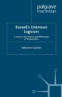 Russell's Unknown Logicism : A Study in the History and Philosophy of Mathematics - eBook