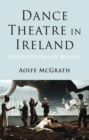Dance Theatre in Ireland : Revolutionary Moves - eBook