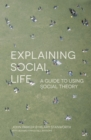 Explaining Social Life : A Guide to Using Social Theory - eBook