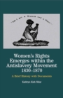 Women's Rights Emerges Within the Anti-Slavery Movement, 1830-1870 : A Brief History with Documents - eBook