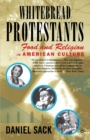 Whitebread Protestants : Food and Religion in American Culture - eBook