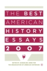 The Best American History Essays 2007 - eBook