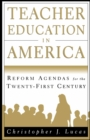 Teacher Education in America : Reform Agendas for the Twenty-First Century - eBook