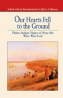 Our Hearts Fell to the Ground : Plains Indian Views of How the West Was Lost - eBook