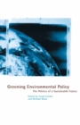Greening Environmental Policy : The Politics of a Sustainable Future - eBook