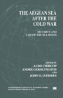 The Aegean Sea After the Cold War : Security and Law of the Sea Issues - eBook