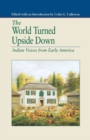 The World Turned Upside Down : Indian Voices from Early America - eBook