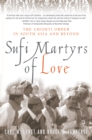 Sufi Martyrs of Love : The Chishti Order in South Asia and Beyond - eBook