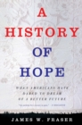 A History of Hope : When Americans Have Dared to Dream of a Better Future - eBook