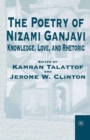 The Poetry of Nizami Ganjavi : Knowledge, Love, and Rhetoric - eBook