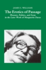 The Erotics of Passage : Pleasure, Politics, and Form in the Later Works of Marguerite Duras - eBook