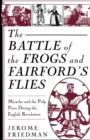 The Battle of the Frogs and Fairford's Flies : Miracles and the Pulp Press During the English Revolution - eBook