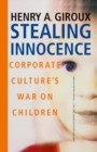 Stealing Innocence : Youth, Corporate Power and the Politics of Culture - eBook