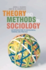 Theory and Methods in Sociology : An Introduction to Sociological Thinking and Practice - eBook