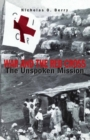 War and the Red Cross : The Unspoken Mission - eBook