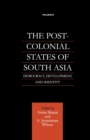 The Post-Colonial States of South Asia : Democracy, Development and Identity - eBook