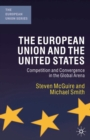 The European Union and the United States : Competition and Convergence in the Global Arena - eBook