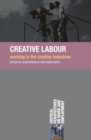Creative Labour : Working in the Creative Industries - eBook