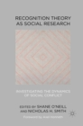 Recognition Theory as Social Research : Investigating the Dynamics of Social Conflict - eBook