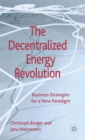The Decentralized Energy Revolution : Business Strategies for a New Paradigm - Book