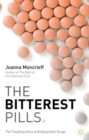 The Bitterest Pills : The Troubling Story of Antipsychotic Drugs - Book