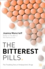 The Bitterest Pills : The Troubling Story of Antipsychotic Drugs - eBook