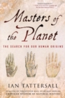 Masters of the Planet : The Search for Our Human Origins - Book