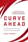 The Curve Ahead : Discovering the Path to Unlimited Growth - Book