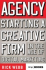 Agency : Starting a Creative Firm in the Age of Digital Marketing - Book