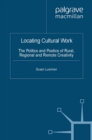 Locating Cultural Work : The Politics and Poetics of Rural, Regional and Remote Creativity - eBook