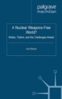A Nuclear Weapons-Free World? : Britain, Trident and the Challenges Ahead - eBook