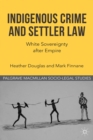 Indigenous Crime and Settler Law : White Sovereignty after Empire - eBook