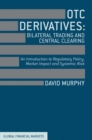 OTC Derivatives: Bilateral Trading and Central Clearing : An Introduction to Regulatory Policy, Market Impact and Systemic Risk - eBook