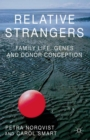 Relative Strangers: Family Life, Genes and Donor Conception - eBook