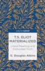 T.S. Eliot Materialized: Literal Meaning and Embodied Truth - eBook