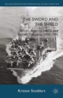 The Sword and the Shield : Britain, America, NATO and Nuclear Weapons, 1970-1976 - eBook