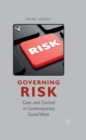 Governing Risk : Care and Control in Contemporary Social Work - eBook