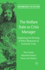 The Welfare State as Crisis Manager : Explaining the Diversity of Policy Responses to Economic Crisis - eBook
